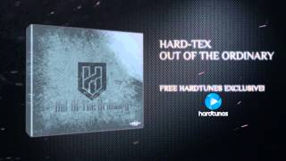 Hard-Tex - Out Of The Ordinary [FREE DOWNLOAD]
