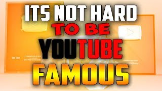 It's not hard to be YouTube famous... here's how