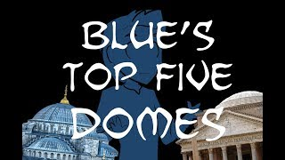 Blue's Top Five Domes!