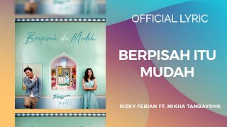 BERPISAH ITU MUDAH - RIZKY FEBIAN & MIKHA TAMBAYONG (Official Music Video Lyrics)