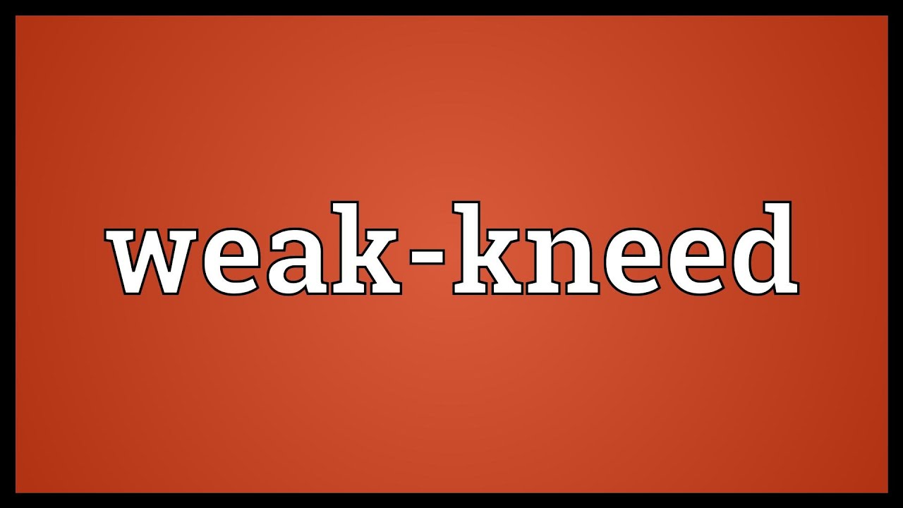 Weak-kneed Meaning by SDictionary