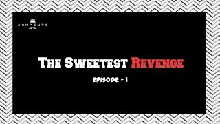 Jump Cuts - Mini Series | The Sweetest Revenge | Episode 1
