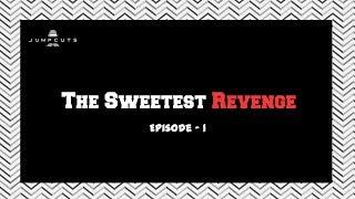 Jump Cuts Mini Series | The Sweetest Revenge | Episode 1