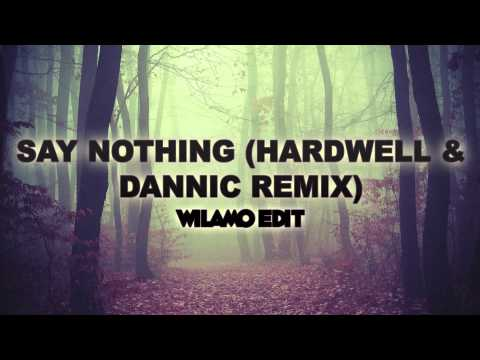 Say Nothing (Hardwell & Dannic Remix) [WILAMO Edit]