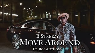 B Streezy Ft. Roi Anthony  - Move Around (Official Video)