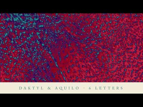Daktyl & Aquilo - 6 Letters