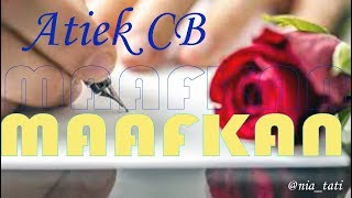 Atiek CB - Maafkan (With Lyric)