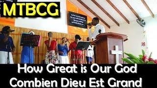 How Great is Our God / Combien Dieu est Grand - MTBCG