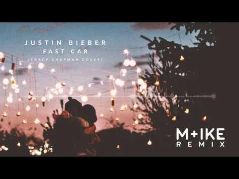 Justin Bieber - Fast Car (M+ike Remix)