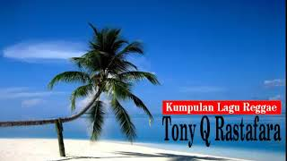 Kumpulan Lagu Reggae Tony Q Rastafara