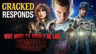 Why More TV Should Be Like Stranger Things - Cracked Responds