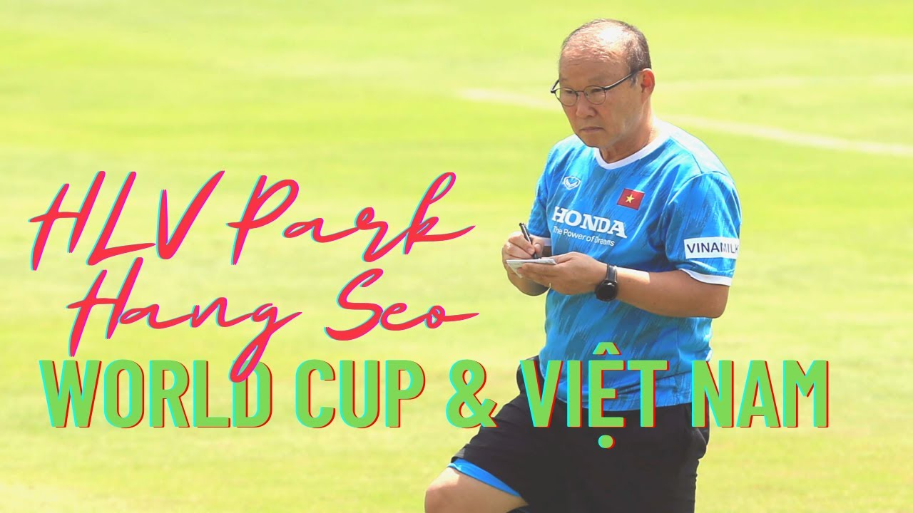 HLV Park Hang Seo & Việt Nam với World Cup - Văn Lâm - Văn Hậu - HLV Kiatisak