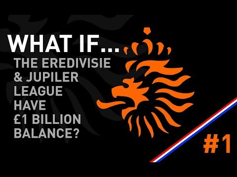 Fm18 experiment: what if the eredivisie & juplier league had a bank balance of £1billion - #1