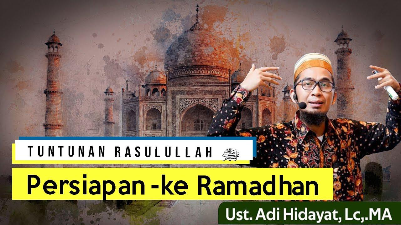 Tuntunan Rasulullah : Persiapan ke Bulan Ramadhan    Ustadz Adi Hidayat Lc MA