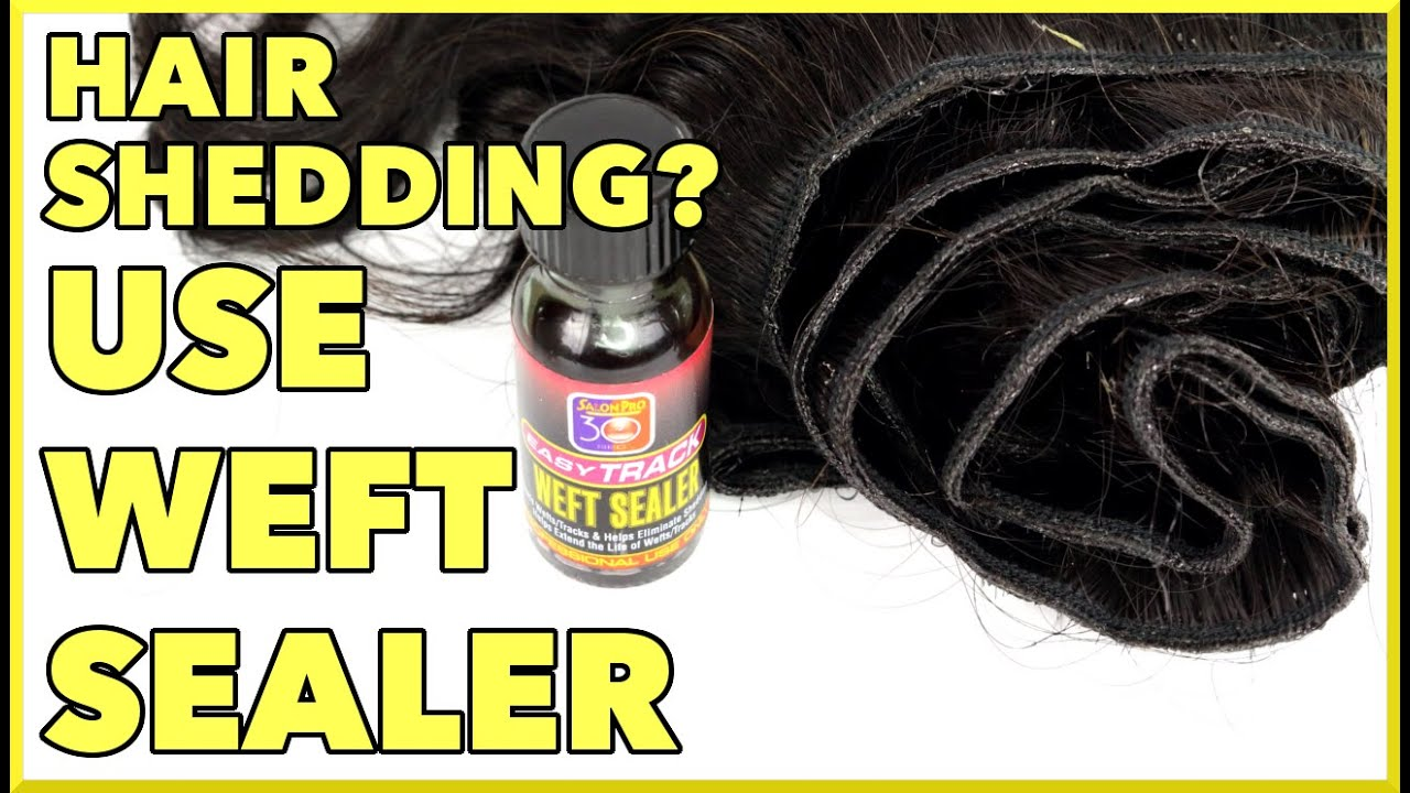 Tutorial How To Apply Weft Sealer On Virgin Hair Salon Pro 30