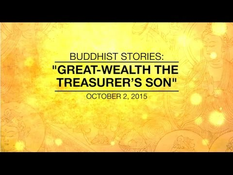 BUDDHIST STORIES: GREAT-WEALTH THE TREASURER'S SON - Oct 02, 2015