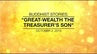 BUDDHIST STORIES: GREAT-WEALTH THE TREASURER'S SON - Oct 02, 2015