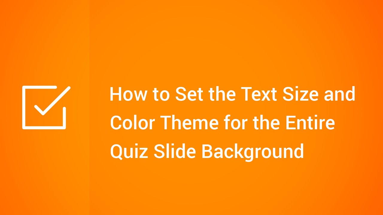 How to Set the Text Size and Color Theme for an Entire Quiz