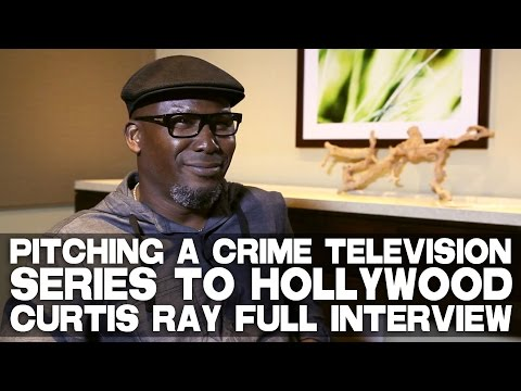 Pitching A Crime Television Series To Hollywood - Full Interview with Screenwriter Curtis Ray