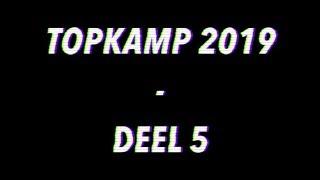 Topkamp 2019 - Deel 5