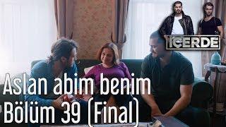 İçerde 39. Bölüm (Final) -  Aslan Abim Benim