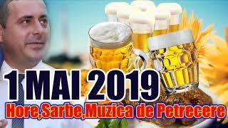 1 MAI 2019 MUZICA DE PETRECERE SARBE SI HORE PENTRU TOTI ROMANII COLAJ 2019