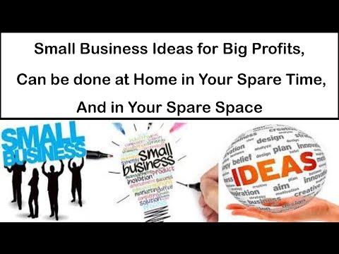 Small Business Ideas for Big Profits, Can be done at Home in Your Spare Time,