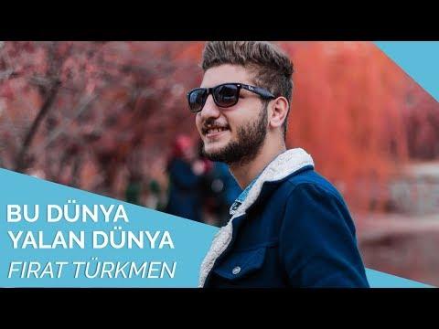 Fırat Türkmen - Bu Dünya Yalan Dünya 🌎
