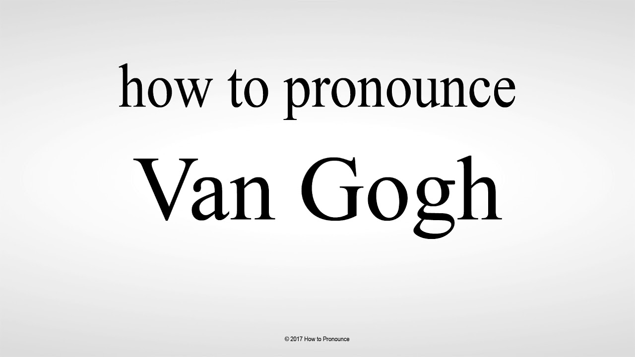 How to Pronounce Van Gogh