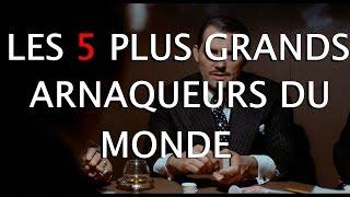 LES 5 PLUS GRANDS ARNAQUEURS DU MONDE !