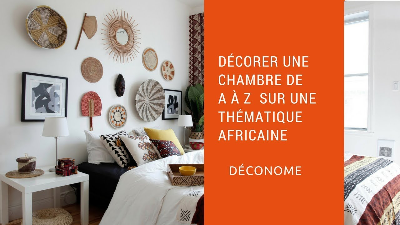 comment decorer une chambre de a a z sur une thematique africaine