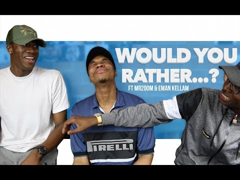WOULD YOU RATHER...? ft Mr200m & Eman Kellam