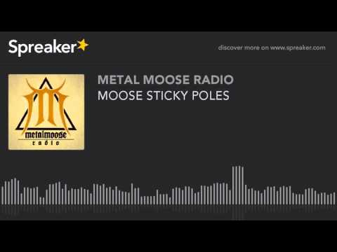 MOOSE STICKY POLES (made with Spreaker)