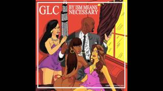 glc by ism means necessary 08 fuckem all ft trouble andrew prod by trouble andrew