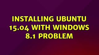 Ubuntu: Installing Ubuntu 15.04 with windows 8.1 problem