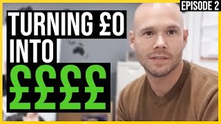 How to turn £0 into £££... £1 to £100,000 in ONE YEAR (Episode 2)