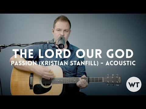 The Lord Our God - Passion (Kristian Stanfill) - acoustic with chords