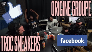 TROC SNEAKERS & ORIGINE GROUPE - ÉMISSION SPECIALE GROUPES FACEBOOK SNEAKERS - #CAMINOCLUBMANNÉ
