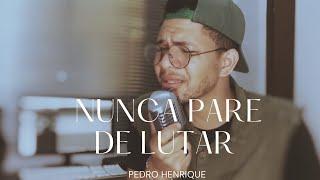 Nunca Pare de Lutar - Pedro Henrique [COVER]