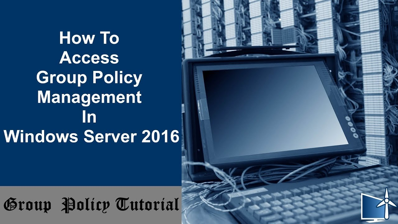 How To Access Group Policy Management In Windows Server 2016
