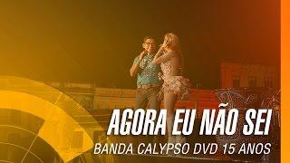 Baixar Banda Calypso - Agora eu não sei (DVD 15 Anos Ao Vivo em Belém - Oficial)