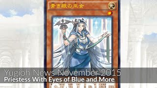 Priestess With Eyes of Blue and More - Yugioh News November 2015