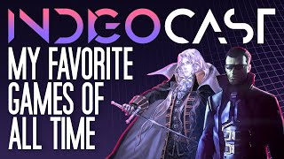 INDIGOCAST #4   My Favorite Games of All Time (100K Sub Special)