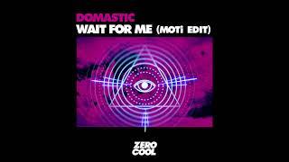 Domastic Wait For Me MOTi Edit.mp3