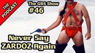 Never Say Zardoz Again The GRS Show 46