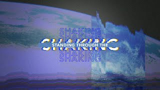 Standing Through the Shaking - Part 7