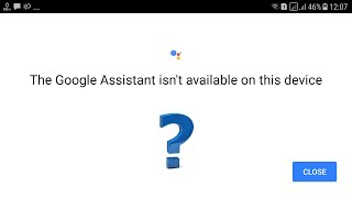 SOLVED - Google Assistant Isn't Available/Compatible On This Device