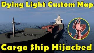Cargo Ship Hijacked   Dying Light Meets The Seas   Custom Map
