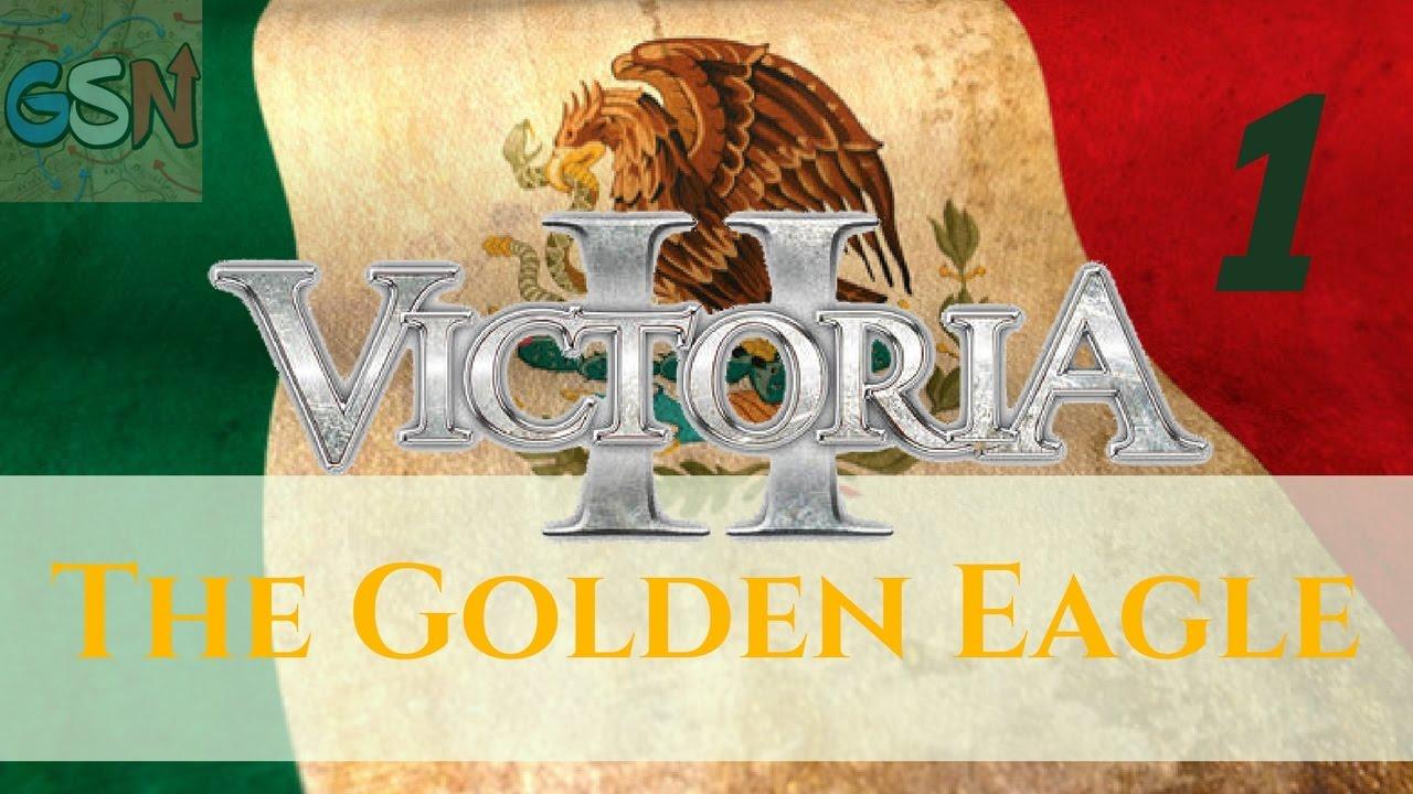 victoria 2 3 04 mexico the golden eagle ep 1 the golden