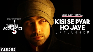 Kisi Se Pyar Ho Jaye - Unplugged Song || T-Series Acoustics || Jubin Nautiyal || T-Series